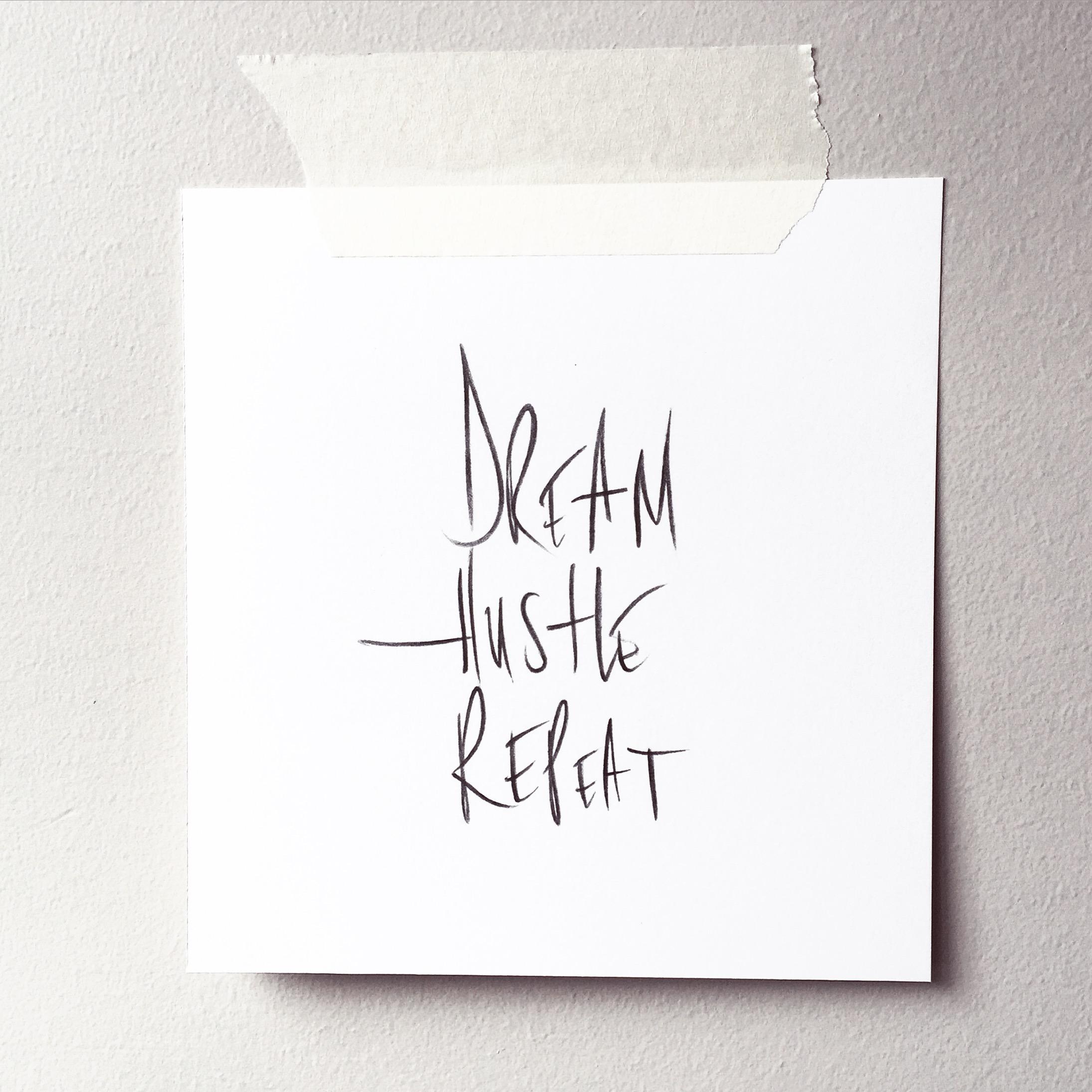 Dream. Hustle. Repeat.